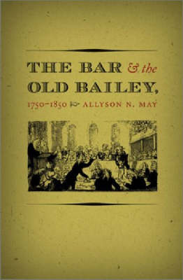 The Bar and the Old Bailey, 1750-1850 - Studies in Legal History (Hardback)
