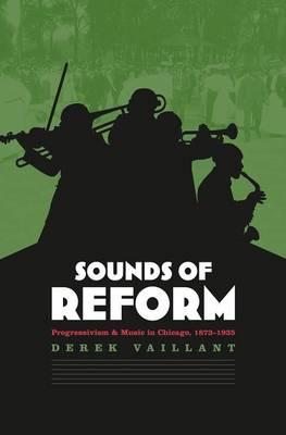 Sounds of Reform: Progressivism and Music in Chicago, 1873-1935 (Hardback)