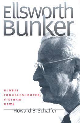 Ellsworth Bunker: Global Troubleshooter, Vietnam Hawk (Hardback)