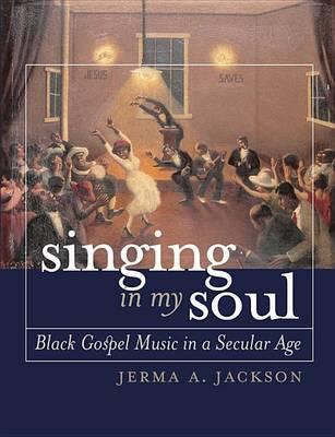 Singing in My Soul: Black Gospel Music in a Secular Age (Hardback)