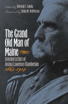 The Grand Old Man of Maine: Selected Letters of Joshua Lawrence Chamberlain, 1865-1914 - Civil War America (Hardback)