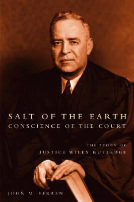 Salt of the Earth, Conscience of the Court: The Story of Justice Wiley Rutledge (Hardback)