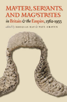 Masters, Servants, and Magistrates in Britain and the Empire, 1562-1955 - Studies in Legal History (Hardback)