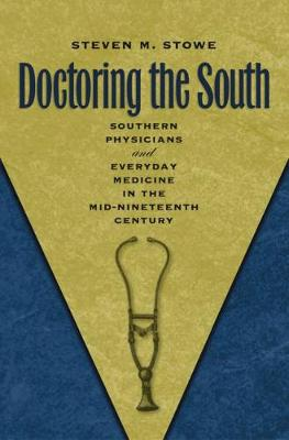 Doctoring the South: Southern Physicians and Everyday Medicine in the Mid-Nineteenth Century - Studies in Social Medicine (Hardback)