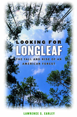 Looking for Longleaf: The Fall and Rise of an American Forest (Hardback)