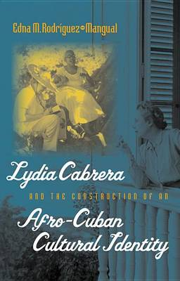 Lydia Cabrera and the Construction of an Afro-Cuban Cultural Identity - Envisioning Cuba (Hardback)