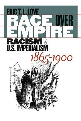 Race Over Empire: Racism and U.S. Imperialism, 1865-1900 (Hardback)