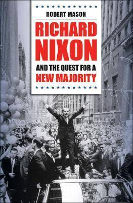 Richard Nixon and the Quest for a New Majority (Hardback)