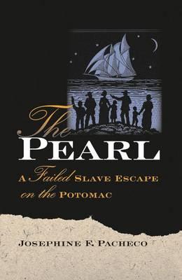 The Pearl: A Failed Slave Escape on the Potomac (Hardback)