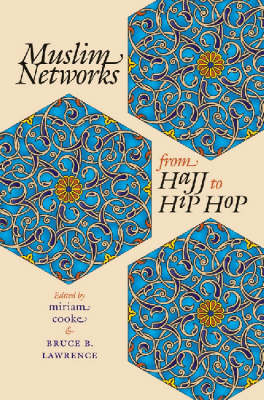 Muslim Networks from Hajj to Hip Hop - Islamic Civilization and Muslim Networks (Hardback)