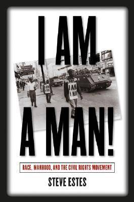I am a Man!: Race, Manhood, and the Civil Rights Movement (Hardback)