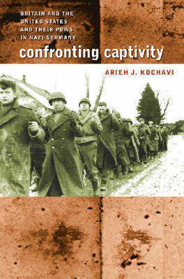 Confronting Captivity: Britain and the United States and Their POWs in Nazi Germany (Hardback)