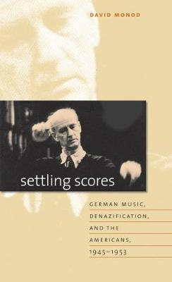 Settling Scores: German Music, Denazification, and the Americans, 1945-1953 (Hardback)