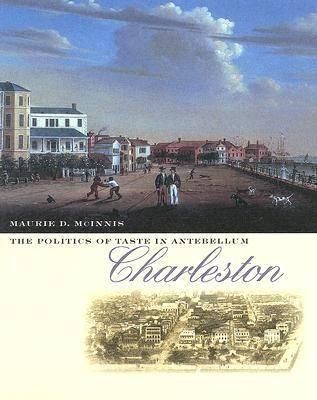 The Politics of Taste in Antebellum Charleston (Hardback)