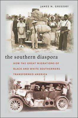 The Southern Diaspora: How the Great Migrations of Black and White Southerners Transformed America (Hardback)