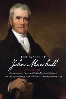 The Papers of John Marshall: Vol XII: Correspondence, Papers, and Selected Judicial Opinions, January 1831-July 1835, with Addendum, June 1783-January 1829 - Published for the Omohundro Institute of Early American History and Culture, Williamsburg, Virginia (Hardback)