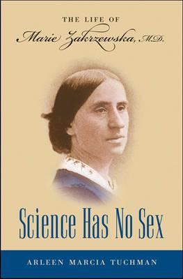 Science Has No Sex: The Life of Marie Zakrzewska, M.D. (Hardback)