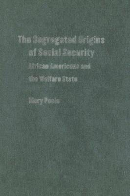 The Segregated Origins of Social Security: African Americans and the Welfare State (Hardback)