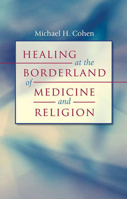 Healing at the Borderland of Medicine and Religion (Hardback)