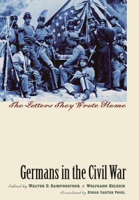 Germans in the Civil War: The Letters They Wrote Home - Civil War America (Hardback)