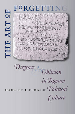 The Art of Forgetting: Disgrace and Oblivion in Roman Political Culture - Studies in the History of Greece and Rome (Hardback)