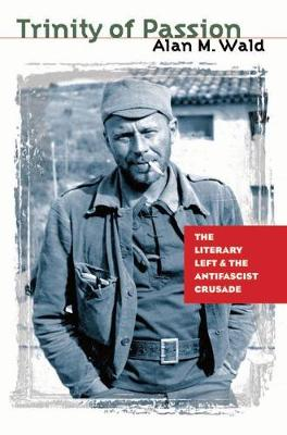 Trinity of Passion: The Literary Left and the Antifascist Crusade (Hardback)