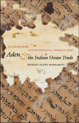 Aden and the Indian Ocean Trade: 150 Years in the Life of a Medieval Arabian Port - Islamic Civilization and Muslim Networks (Hardback)