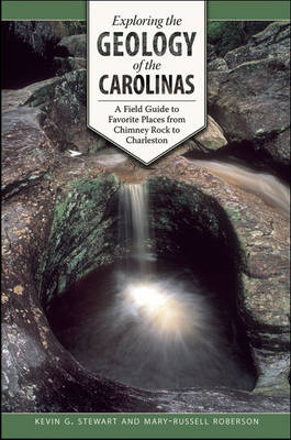Exploring the Geology of the Carolinas: A Field Guide to Favorite Places from Chimney Rock to Charleston (Hardback)