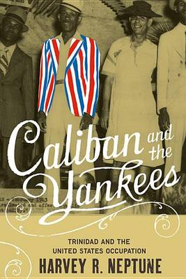 Caliban and the Yankees: Trinidad and the United States Occupation (Hardback)