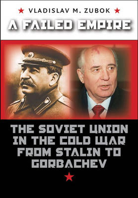 A Failed Empire: The Soviet Union in the Cold War from Stalin to Gorbachev - The New Cold War History (Hardback)