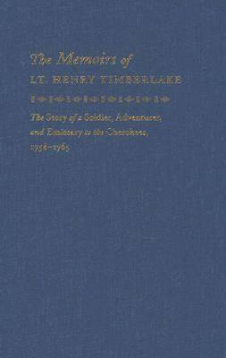 The Memoirs of Lt. Henry Timberlake: The Story of a Soldier, Adventurer, and Emissary to the Cherokees, 1756-1765 (Hardback)