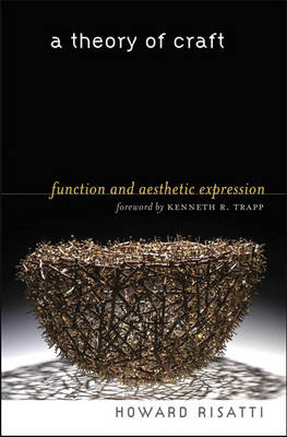 A Theory of Craft: Function and Aesthetic Expression (Hardback)