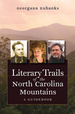 Literary Trails of the North Carolina Mountains: A Guidebook (Hardback)