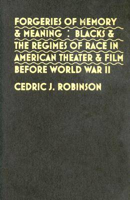 Forgeries of Memory and Meaning: Blacks and the Regimes of Race in American Theater and Film Before World War II (Hardback)