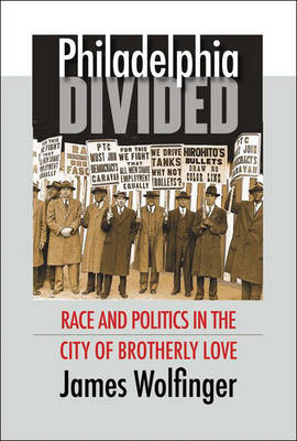 Philadelphia Divided: Race and Politics in the City of Brotherly Love (Hardback)