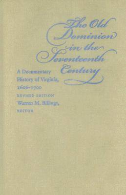 The Old Dominion in the Seventeenth Century: A Documentary History of Virginia, 1606-1700 (Hardback)