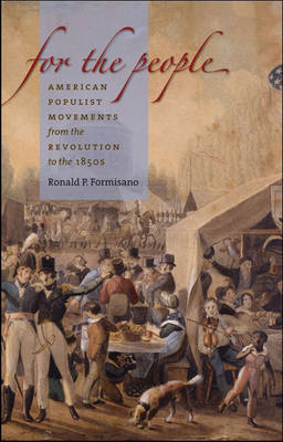 For the People: American Populist Movements from the Revolution to the 1850s (Hardback)