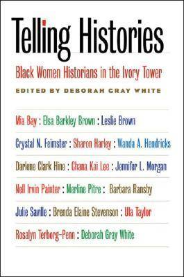 Telling Histories: Black Women Historians in the Ivory Tower - Gender and American Culture (Hardback)