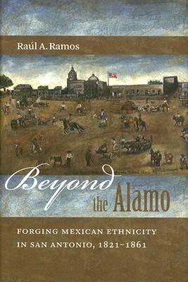 Beyond the Alamo: Forging Mexican Ethnicity in San Antonio, 1821-1861 (Hardback)