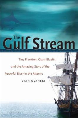 The Gulf Stream: Tiny Plankton, Giant Bluefin, and the Amazing Story of the Powerful River in the Atlantic (Hardback)