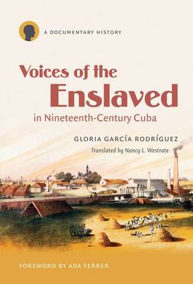 Voices of the Enslaved in Nineteenth-century Cuba: A Documentary History - Latin America in Translation (Hardback)