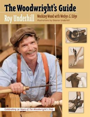 The Woodwright's Guide: Working Wood with Wedge and Edge (Hardback)