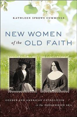 New Women of the Old Faith: Gender and American Catholicism in the Progressive Era (Hardback)