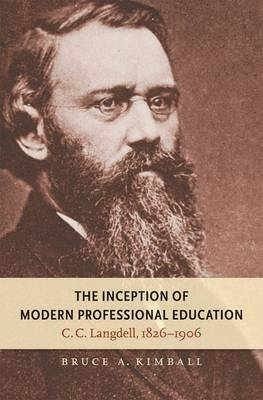 The Inception of Modern Professional Education: C.C.Langdell, 1826-1906 - Studies in Legal History (Hardback)