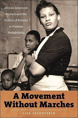 A Movement without Marches: African American Women and the Politics of Poverty in Postwar Philadelphia - John Hope Franklin Series in African American History and Culture (Hardback)