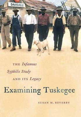 Examining Tuskegee: The Infamous Syphilis Study and Its Legacy - John Hope Franklin Series in African American History and Culture (Hardback)