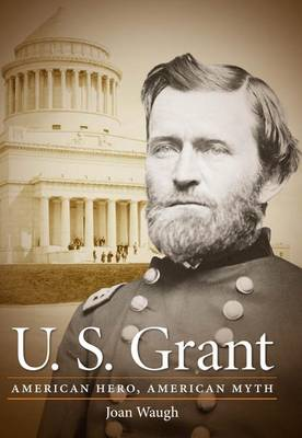 U.S. Grant: American Hero, American Myth - Civil War America (Hardback)