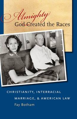 Almighty God Created the Races: Christianity, Interracial Marriage, and American Law (Hardback)