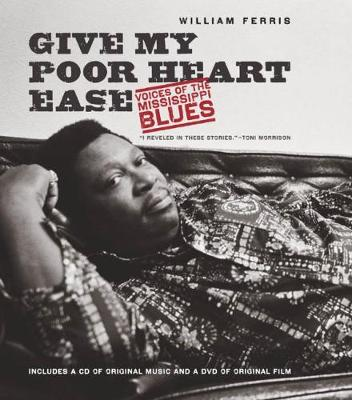 Give My Poor Heart Ease: Voices of the Mississippi Blues - H. Eugene and Lillian Youngs Lehman Series (Hardback)