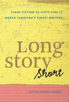 Long Story Short: Flash Fiction by Sixty-five of North Carolina's Finest Writers (Hardback)